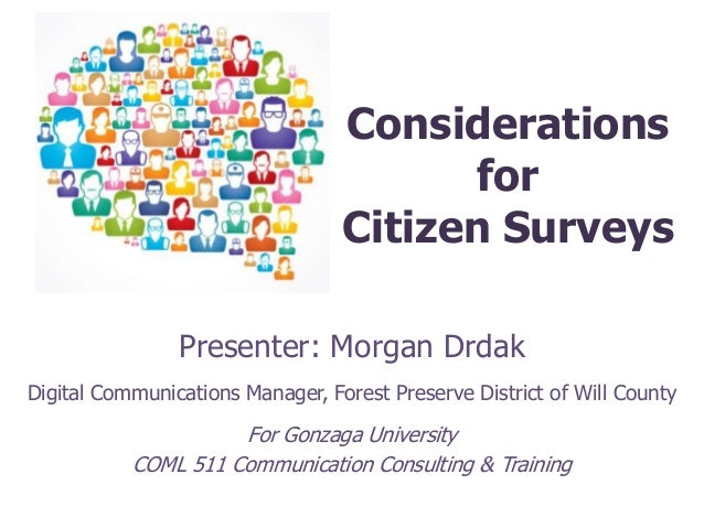 Considerations for Citizen Surveys Presenter: Morgan Drdak Digital Communications Manager, Forest Preserve District of Wil...