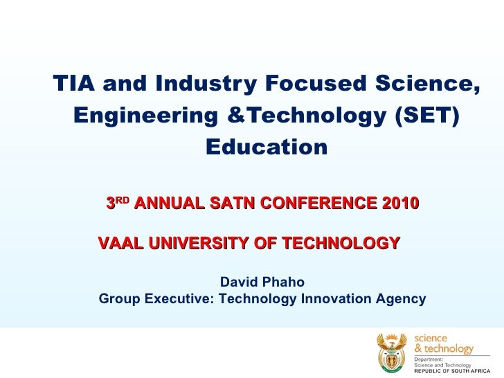 TIA and Industry Focused Science, Engineering &Technology (SET) Education 3 RD  ANNUAL SATN CONFERENCE 2010  VAAL UNIVERS...
