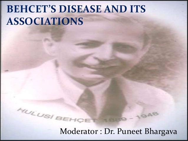 BEHCET'S DISEASE AND ITS ASSOCIATIONS Moderator : Dr. Puneet Bhargava