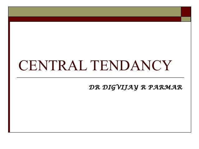 CENTRAL TENDANCY DR DIGVIJAY R PARMAR