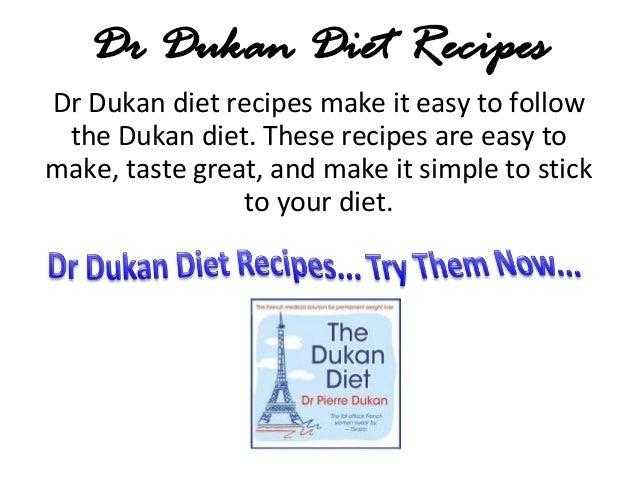 Dr Dukan Diet RecipesDr Dukan diet recipes make it easy to follow the Dukan diet. These recipes are easy tomake, taste gre...