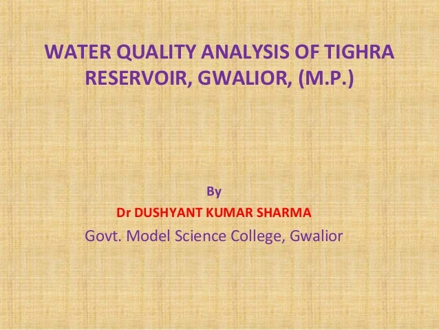 WATER QUALITY ANALYSIS OF TIGHRA  RESERVOIR, GWALIOR, (M.P.)  By  Dr DUSHYANT KUMAR SHARMA  Govt. Model Science College, G...