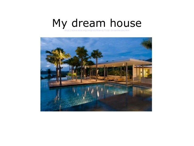 My dream househttp://www.elllo.org/english/Mixers/T102-Dreamhouse.htm