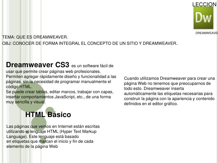 LECCION 1<br />DREAMWEAVER<br />TEMA: QUE ES DREAMWEAVER.<br />OBJ: CONOCER DE FORMA INTEGRAL EL CONCEPTO DE UN SITIO Y DR...