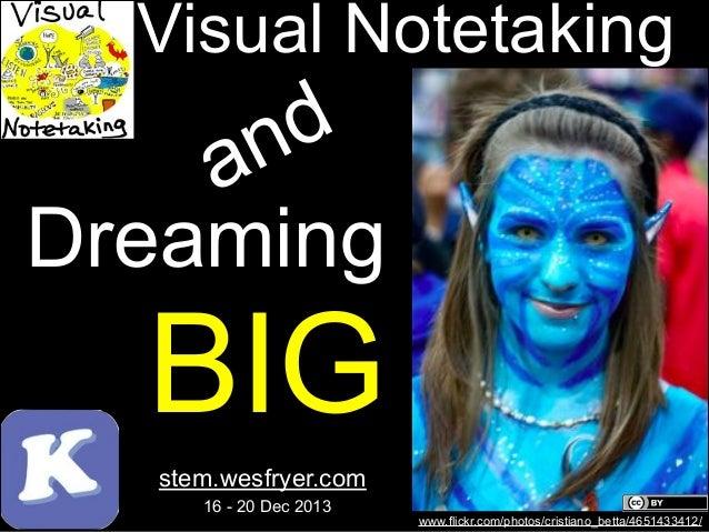 Visual Notetaking  d n a Dreaming  BIG stem.wesfryer.com 16 - 20 Dec 2013  www.flickr.com/photos/cristiano_betta/465143341...