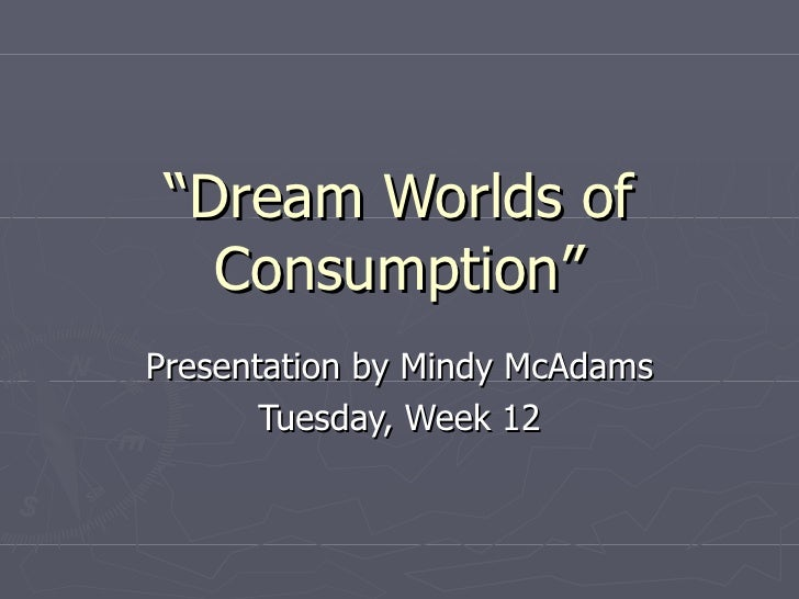 Dream Worlds of Consumption