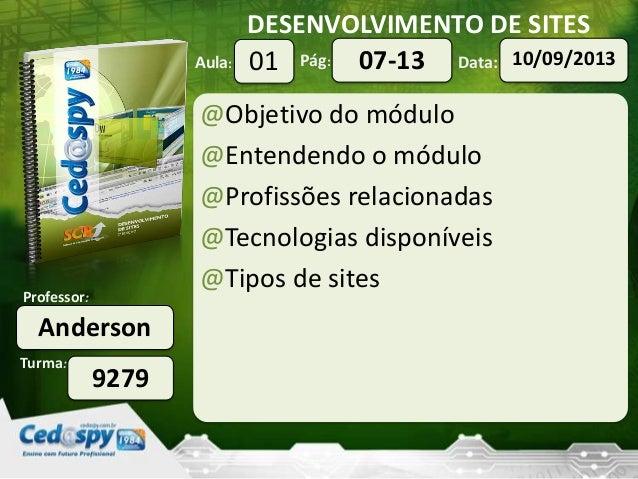 DESENVOLVIMENTO DE SITES Turma: Professor: Aula: Pág: Data: Anderson 9279 01 10/09/201307-13 @Objetivo do módulo @Entenden...