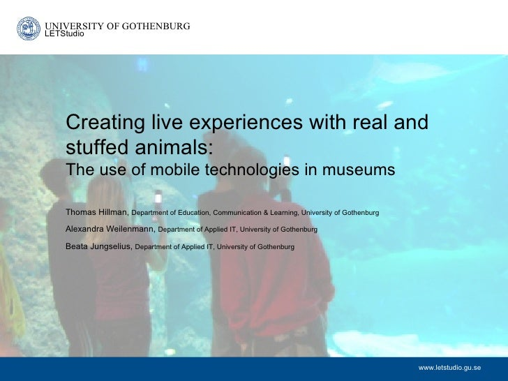 UNIVERSITY OF GOTHENBURGLETStudio    Creating live experiences with real and    stuffed animals:    The use of mobile tech...