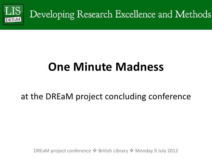 One Minute Madnessat the DREaM project concluding conference   DREaM project conference  British Library  Monday 9 July ...