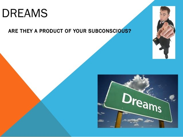 DREAMS ARE THEY A PRODUCT OF YOUR SUBCONSCIOUS?  By AJAL.A.J