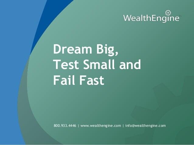 Dream Big,Test Small andFail Fast800.933.4446 | www.wealthengine.com | info@wealthengine.com