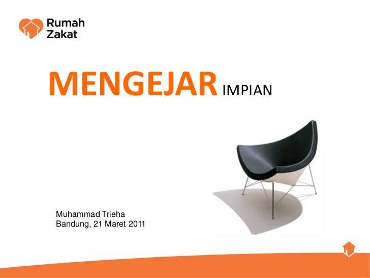 MENGEJAR IMPIANMuhammad TriehaBandung, 21 Maret 2011