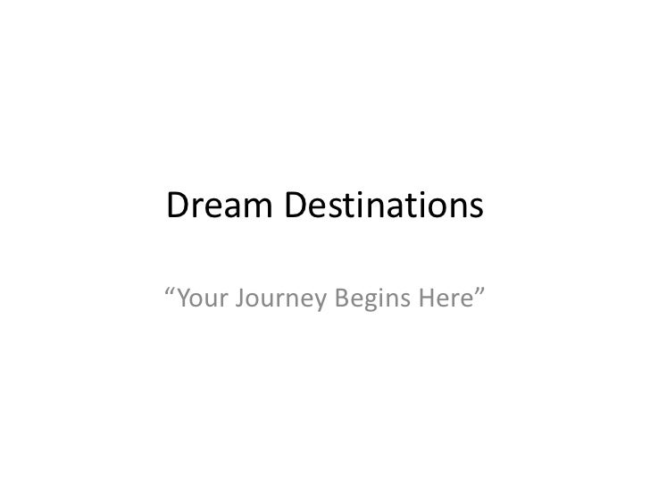 "Dream Destinations""Your Journey Begins Here"""
