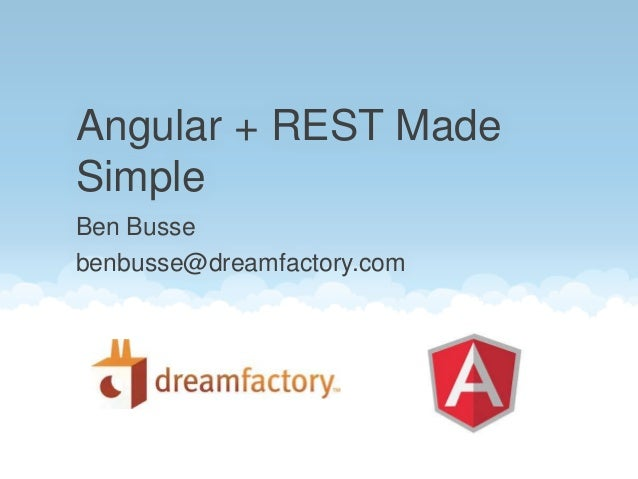 Ben Busse benbusse@dreamfactory.com Angular + REST Made Simple