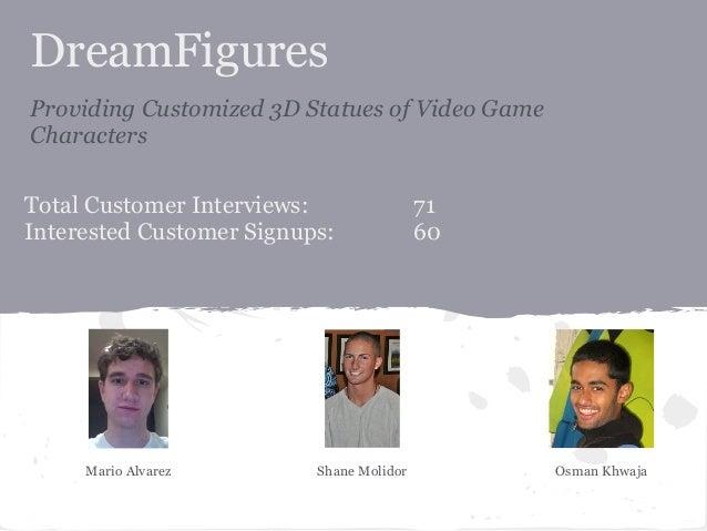 DreamFiguresProviding Customized 3D Statues of Video GameCharactersTotal Customer Interviews:                71Interested ...