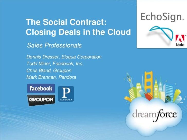 The Social Contract:  Closing Deals in the Cloud Sales Professionals <ul><li>Dennis Dresser, Eloqua Corporation Todd Miner...