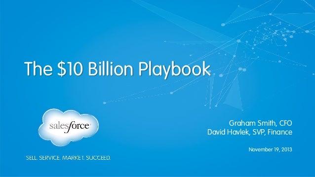 The $10 Billion Playbook Graham Smith, CFO David Havlek, SVP, Finance November 19, 2013