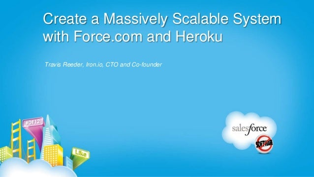 Create a Massively Scalable Systemwith Force.com and HerokuTravis Reeder, Iron.io, CTO and Co-founder