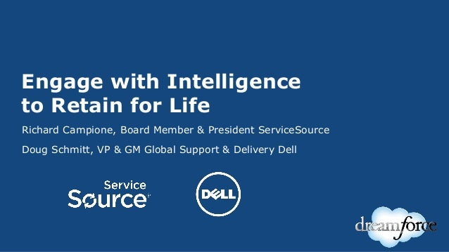Engage with Intelligence to Retain for Life Richard Campione, Board Member & President ServiceSource Doug Schmitt, VP & GM...