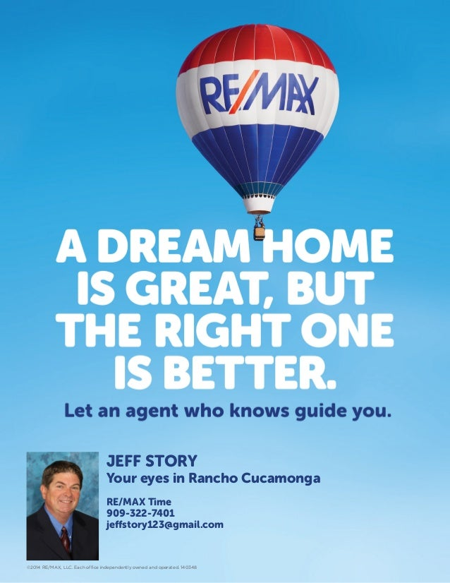 JEFF STORY Your eyes in Rancho Cucamonga RE/MAX Time 909-322-7401 jeffstory123@gmail.com ©2014 RE/MAX, LLC. Each office in...
