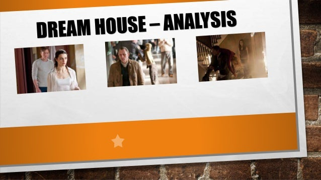 an analysis of dream house To dream of being in someone else's house may represent the house's owner or your relationship with that person you may be trying to get to know or understand this person better to be in someone else's house may be addressing some event that took place there.