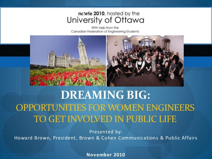 Dreaming Big: Opportunities for women engineers to get involved in public LIFE<br />Presented by: Howard Brown, President,...
