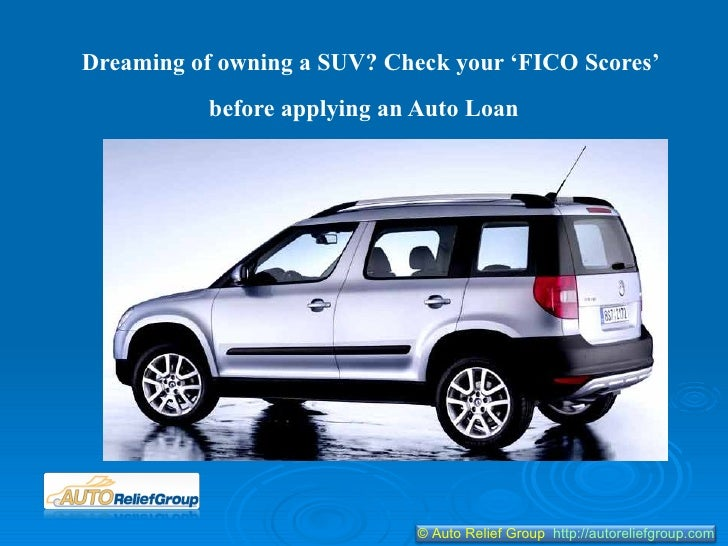 Dreaming of owning a SUV? Check your 'FICO Scores' before applying an Auto Loan