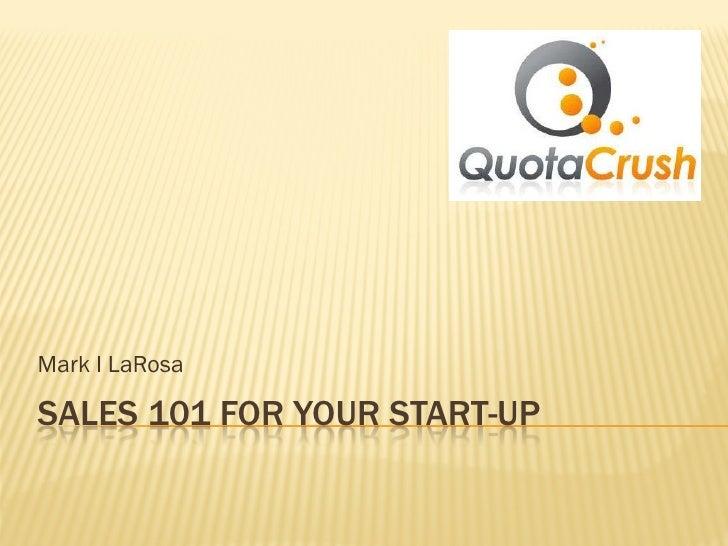 Mark I LaRosaSALES 101 FOR YOUR START-UP