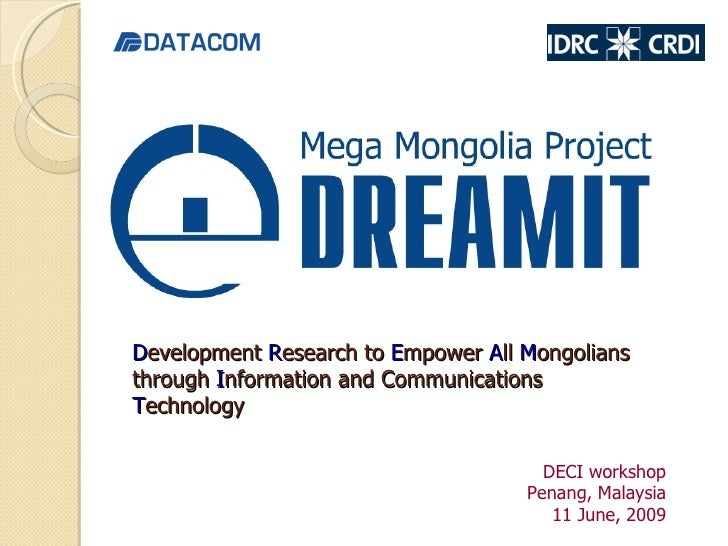 D evelopment  R esearch to  E mpower  A ll  M ongolians through  I nformation and Communications  T echnology DECI worksho...