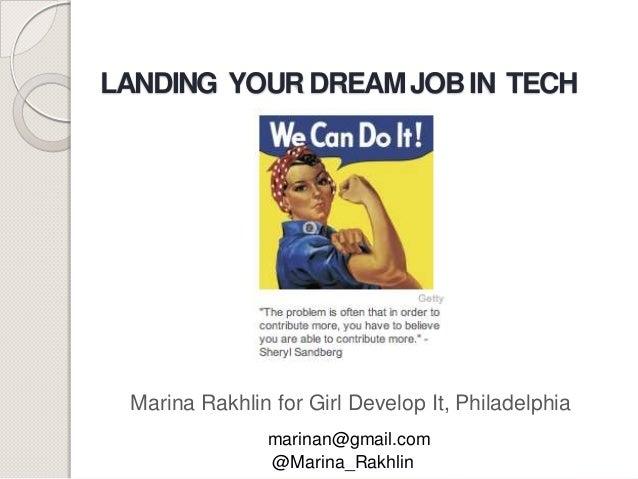 LANDING YOUR DREAM JOB IN TECH  Marina Rakhlin for Girl Develop It, Philadelphia marinan@gmail.com @Marina_Rakhlin