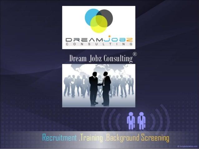 ®         Dream Jobz ConsultingRecruitment .Training .Background Screening
