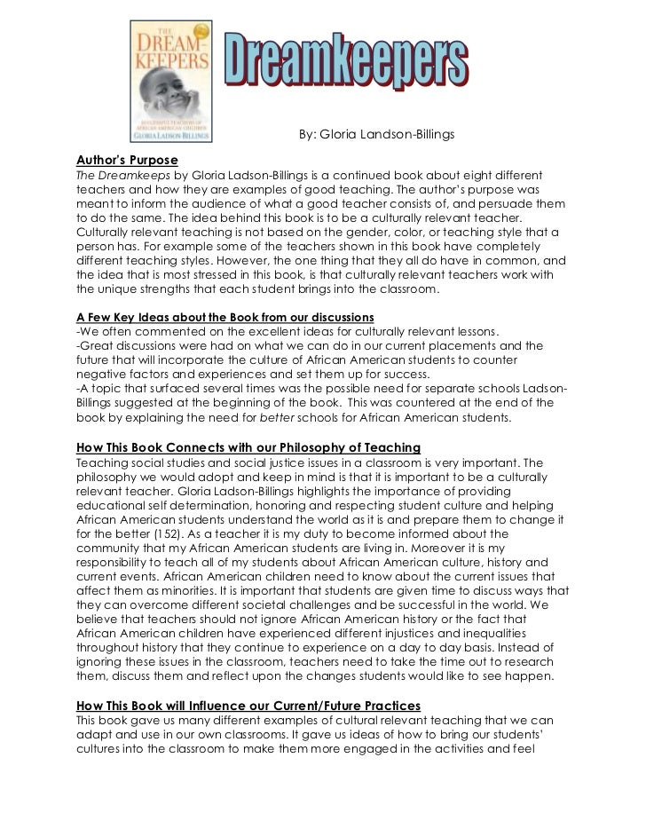 By: Gloria Landson-BillingsAuthor's PurposeThe Dreamkeeps by Gloria Ladson-Billings is a continued book about eight differ...