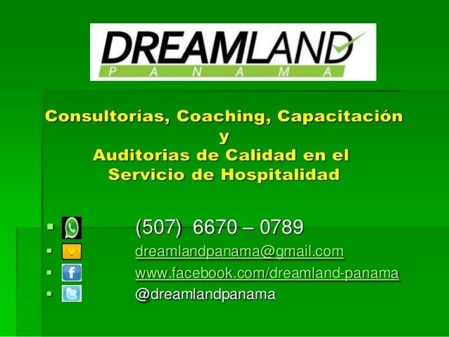  (507) 6670 – 0789  dreamlandpanama@gmail.com  www.facebook.com/dreamland-panama  @dreamlandpanama