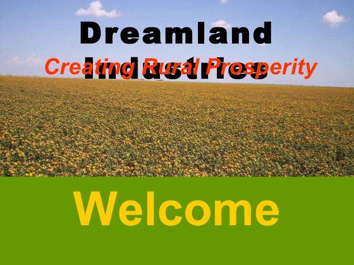Dreamland Industries Welcome Creating Rural Prosperity