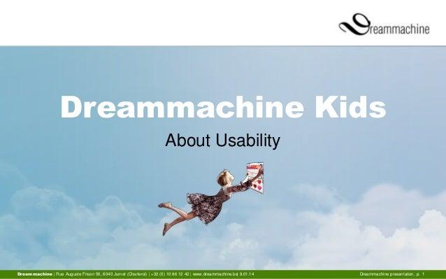 Dreammachine Kids About Usability  Dreammachine | Rue Auguste Frison 56, 6040 Jumet (Charleroi) | +32 (0) 10 86 12 42 | ww...
