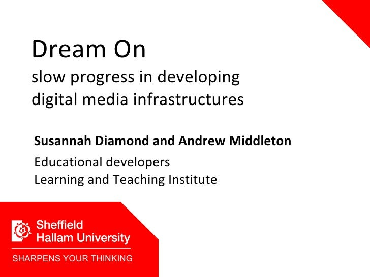 Dream On  slow  progress in developing digital media infrastructures Susannah Diamond and Andrew Middleton Educational de...