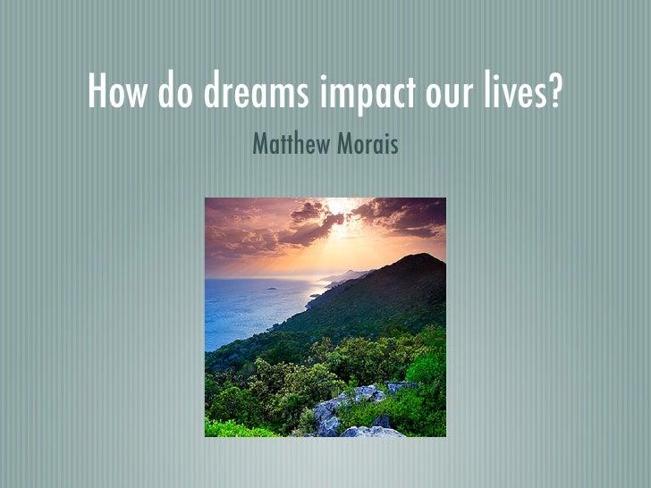 How do dreams impact our lives?           Matthew Morais