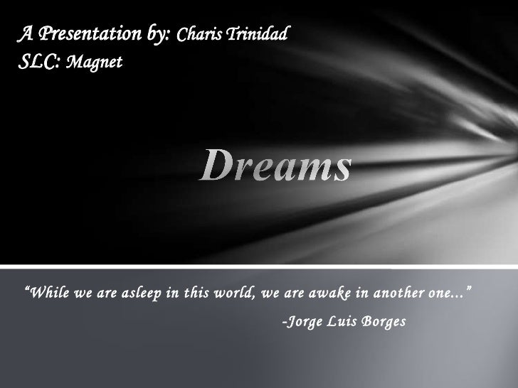 "A Presentation by: Charis Trinidad<br />SLC: Magnet<br />Dreams<br />""While we are asleep in this world, we are awake in a..."
