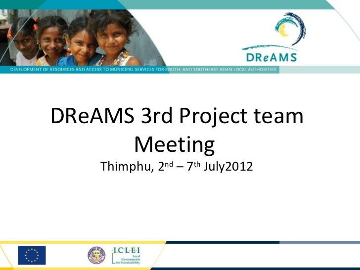 DReAMS 3rd Project team      Meeting    Thimphu, 2nd – 7th July2012