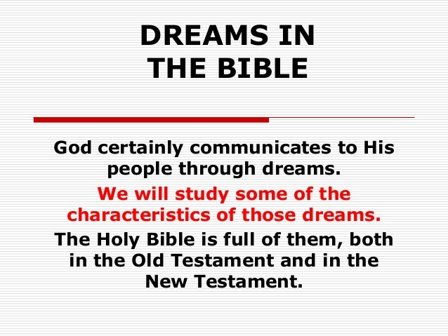 DREAMS INTHE BIBLEGod certainly communicates to Hispeople through dreams.We will study some of thecharacteristics of those...