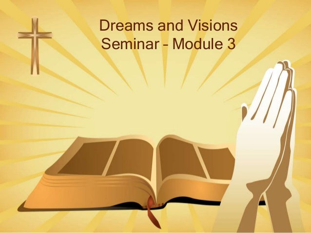 Dreams and VisionsSeminar – Module 3