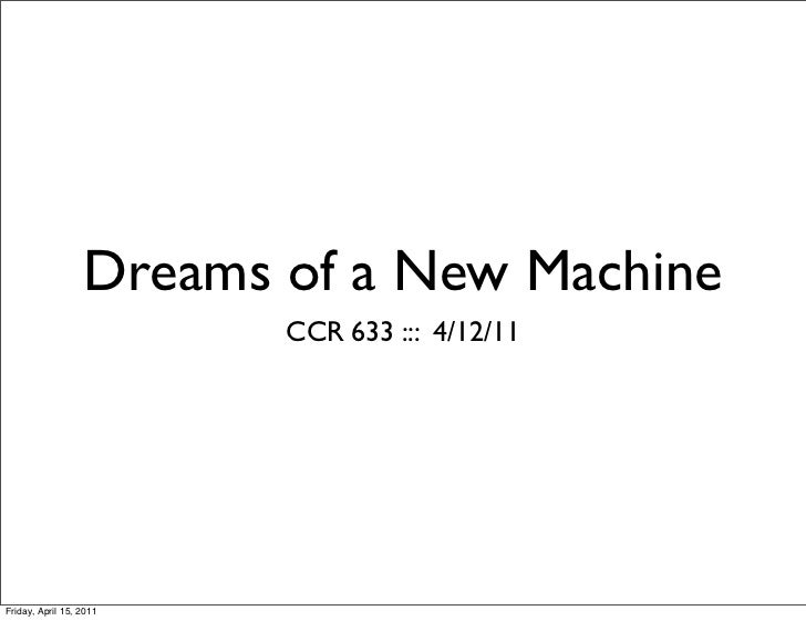 Dreams of a New Machine                         CCR 633 ::: 4/12/11Friday, April 15, 2011