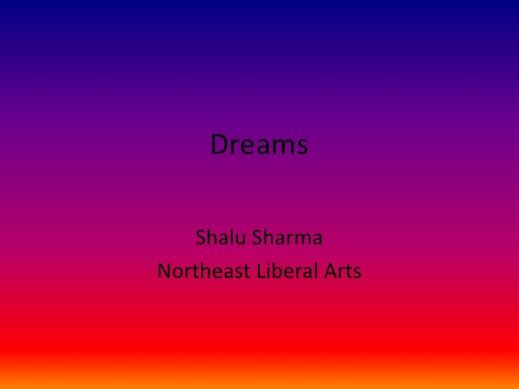 Dreams<br />Shalu Sharma<br />Northeast Liberal Arts<br />