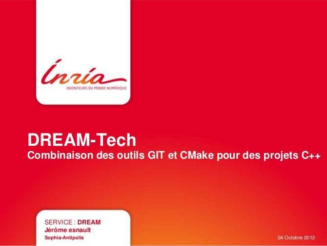 DREAM-Tech  Combinaison des outils GIT et CMake pour des projets C++  SERVICE : DREAM  Jérôme esnault  Sophia-Antipolis 04...
