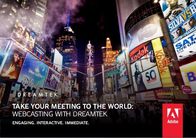 Take your meeting to the world: webcasting with Dreamtek Engaging. Interactive. Immediate.
