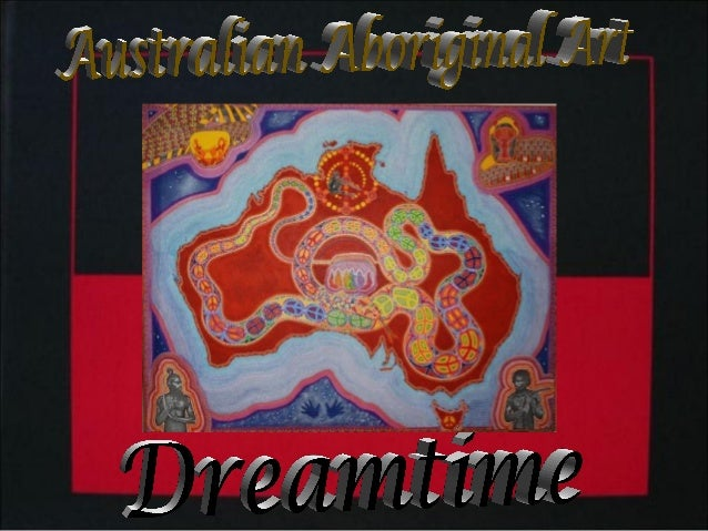 """The expression """"dreamtime"""" is often used to refer to the """"time beforetime"""", or """"the time of the creation of all things"""", w..."""