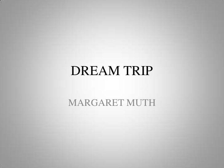 Dream trip (margaret m)