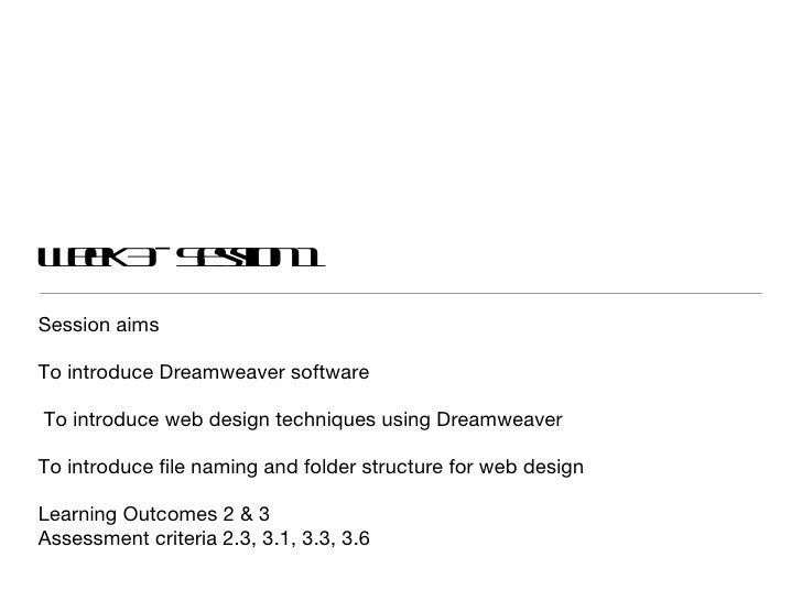 Week 3 - Session 1 <ul><li>Session aims </li></ul><ul><li>To introduce Dreamweaver software </li></ul><ul><li>To introduce...