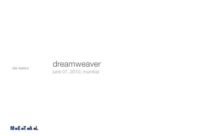 dw basics             dreamweaver             june 07, 2010, mumbai     M E T A L
