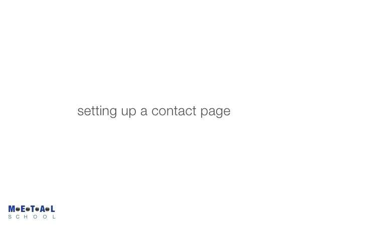 setting up a contact page     M E T A L S C H   O   O   L